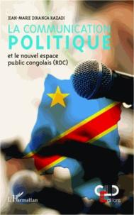 Jean-Marie Dikanga Kazadi - La communication politique et le nouvel espace public congolais (RDC).