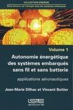 Jean-Marie Dilhac et Vincent Boitier - Gestion de l'énergie dans les systèmes embarqués - Volume 1, Autonomie énergétique des systèmes embarqués sans fil et sans batterie - Applications aéronautiques.