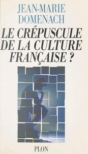 Jean-Marie Domenach - Le crépuscule de la culture française ?.