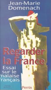 Jean-Marie Domenach - Regarder la France - Essai sur le malaise français.