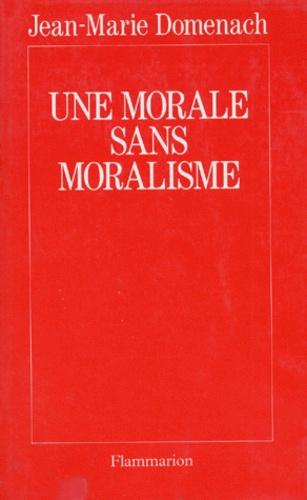 Jean-Marie Domenach - Une morale sans moralisme.