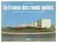 Jean-Marie Donat - La France des ronds-points - Meilleurs souvenirs des Trente glorieuses. Collection Jean-Marie Donat.