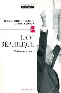 Jean-Marie Donegani et Marc Sadoun - La Cinquième République - Naissance et mort.