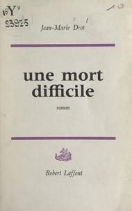 Jean-Marie Drot - Une mort difficile.