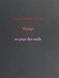 Jean-Marie Drot et  Collectif - Voyage au pays des naïfs.