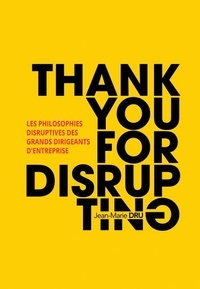 Ebooks pdf téléchargement gratuit Thank you for disrupting  - Les philosophies disruptives des grands dirigeants d'entreprise MOBI RTF CHM 9782326056695
