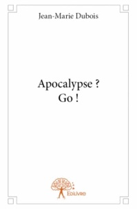 Jean-Marie Dubois - Apocalypse ? Go ! - Roman science fiction.