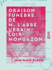 Jean-Marie Dubois - Oraison funèbre de M. l'abbé Urbain Loir-Mongazon - Ancien curé de Notre-Dame de Beaupréau.