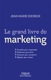 Jean-Marie Ducreux - Le grand livre du marketing.