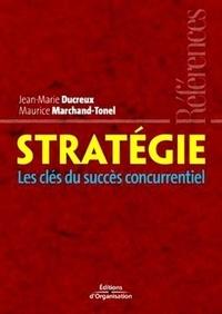 Jean-Marie Ducreux - Stratégie - Les clés du succès concurrentiel.