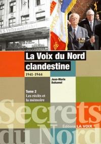 Jean-Marie Duhamel - La Voix du Nord clandestine 1941-1944 - Tome 2, Les récits et la mémoire.