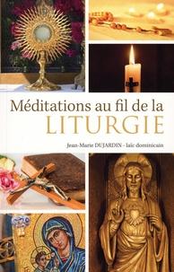 Jean-Marie Dujardin - Méditations au fil de la liturgie.