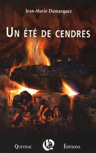 Jean-Marie Dumarquez - Un été de cendres.
