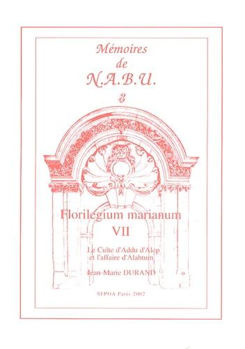 Jean-Marie Durand - Florilegium Marianum - Tome 4, Le culte du dieu de l'orage d'Alep et l'affaire d'Alahtum.