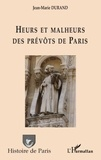 Jean-Marie Durand - Heurs et malheurs des prévôts de Paris.