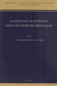 Jean-Marie Durand et Jean-Pierre Mahé - La faute et sa punition dans les sociétés orientales.