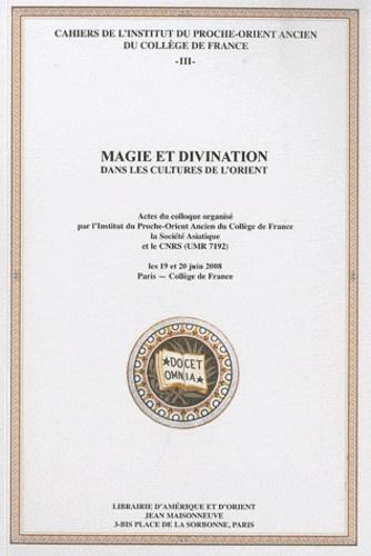 Jean-Marie Durand et Antoine Jacquet - Magie et divination dans les cultures de l'Orient.