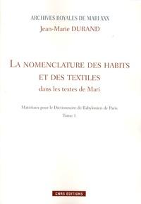 Jean-Marie Durand - Matériaux pour le Dictionnaire de Babylonien de Paris - Tome 1, La nomenclature des habits et des textiles dans les textes de Mari.