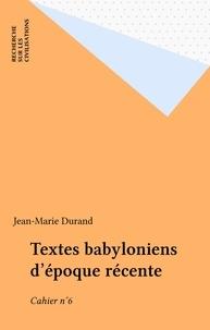 Jean-Marie Durand - Textes babyloniens d'époque récente - Cahier n°6.