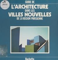 Jean-Marie Duthilleul et Claude Martinand - Guide de l'architecture dans les villes nouvelles de la région parisienne.