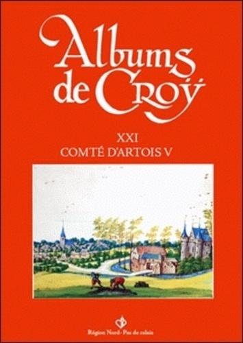Jean-Marie Duvosquel - Album de Croÿ - volume 21 - Comté d'Artois V.