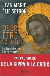 Jean-Marie Elie Setbon - Oser être soi-même - La finalité de l'Incarnation.