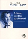 Jean-Marie Eveillard - En Bourse, investissez dans la valeur !.