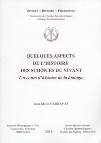 Jean-Marie Exbrayat - Quelques aspects de l'histoire des sciences du vivant - Un cours d'histoire de la biologie.
