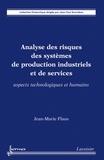 Jean-Marie Flaus - Analyse des risques des systèmes de production industriels et de services - Aspects technologiques et humains.