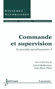 Jean-Marie Flaus et Lionel Boillereaux - Commande et supervision - Les procédés agro-alimentaires 2.