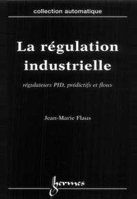 Jean-Marie Flaus - La régulation industrielle - Régulateurs PID, prédictifs et flous.