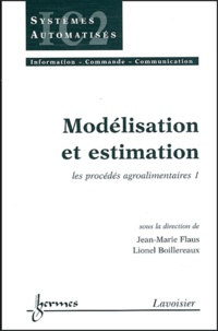 Jean-Marie Flaus et Lionel Boillereaux - Modélisation et estimation - Les procédés agro-alimentaires 1.