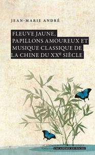 Jean-Marie et  André - Fleuve jaune, papillons amoureux et musique classique de la Chine du XXe siècle.