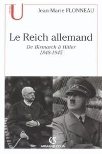 Jean-Marie Flonneau - Le Reich allemand - De Bismarck à Hitler - 1848-1945.