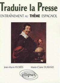 Jean-Marie Flores et Marie-Claire Durand - Traduire la presse - Entraînement au thème espagnol.
