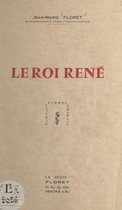 Jean-Marie Floret - Le roi René.
