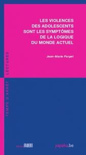 Jean-Marie Forget - Les violences des adolescents sont les symptômes de la logique du monde actuel.