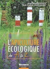 Jean-Marie Frèrès et Jean-Claude Guillaume - L'apiculture écologique de A à Z.