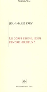 Jean-Marie Frey - Le corps peut-il nous rendre heureux ?.