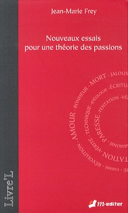 Jean-Marie Frey - Nouveaux essais pour une théorie des passions.