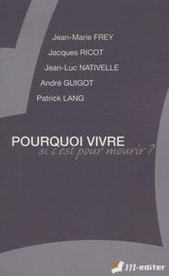 Jean-Marie Frey et Jacques Ricot - Pourquoi vivre si c'est pour mourir ?.