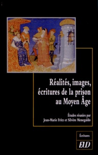 Jean-Marie Fritz et Silvère Menegaldo - Réalités, images, écritures de la prison au Moyen Age.