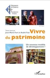 Jean-Marie Furt et André Fazi - Vivre du patrimoine - Un nouveau modèle de développement ?.
