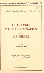Jean-Marie Gall et  Société savante d'Alsace et de - Le théâtre populaire alsacien au XIXe siècle.