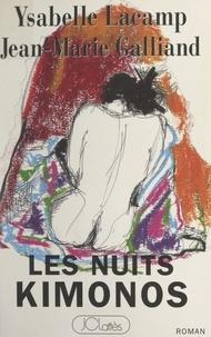 Jean-Marie Galliand et Ysabelle Lacamp - Les nuits kimonos.
