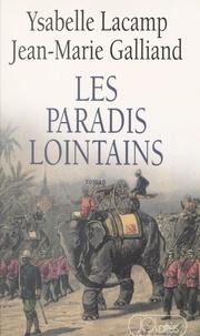 Jean-Marie Galliand et Ysabelle Lacamp - Les paradis lointains.