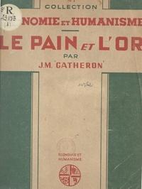 Jean-Marie Gatheron et Louis-Joseph Lebret - Le pain et l'or.