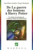Jean-Marie Gauthier et Roger Moukalou - De La guerre des boutons à Harry Potter - Un siècle d'évolution de l'espace-temps des adolescents.