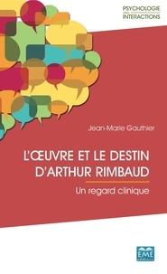 Téléchargement du livre gratuit L'œuvre et le destin d'Arthur Rimbaud  - Un regard clinique