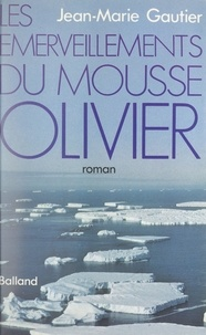 Jean-Marie Gautier - Les émerveillements du mousse Olivier.